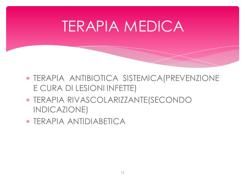 TERAPIA MEDICA TERAPIA ANTIBIOTICA SISTEMICA(PREVENZIONE E CURA DI LESIONI INFETTE) TERAPIA RIVASCOLARIZZANTE(SECONDO INDICAZIONE)