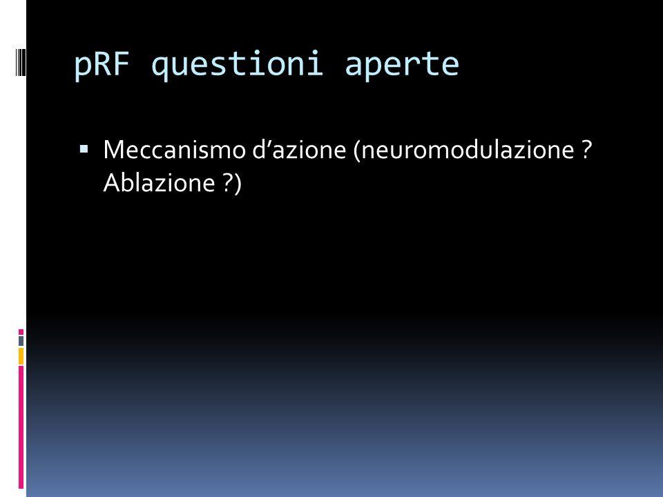 pRF questioni aperte Meccanismo d'azione (neuromodulazione Ablazione )