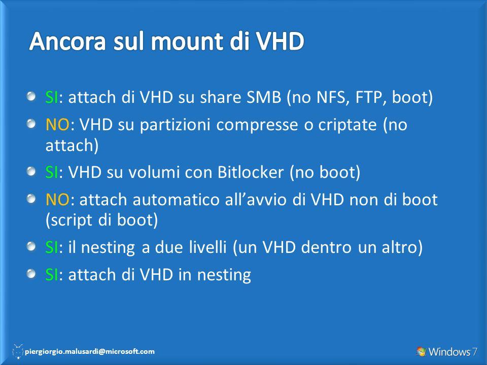 Ancora sul mount di VHD SI: attach di VHD su share SMB (no NFS, FTP, boot) NO: VHD su partizioni compresse o criptate (no attach)