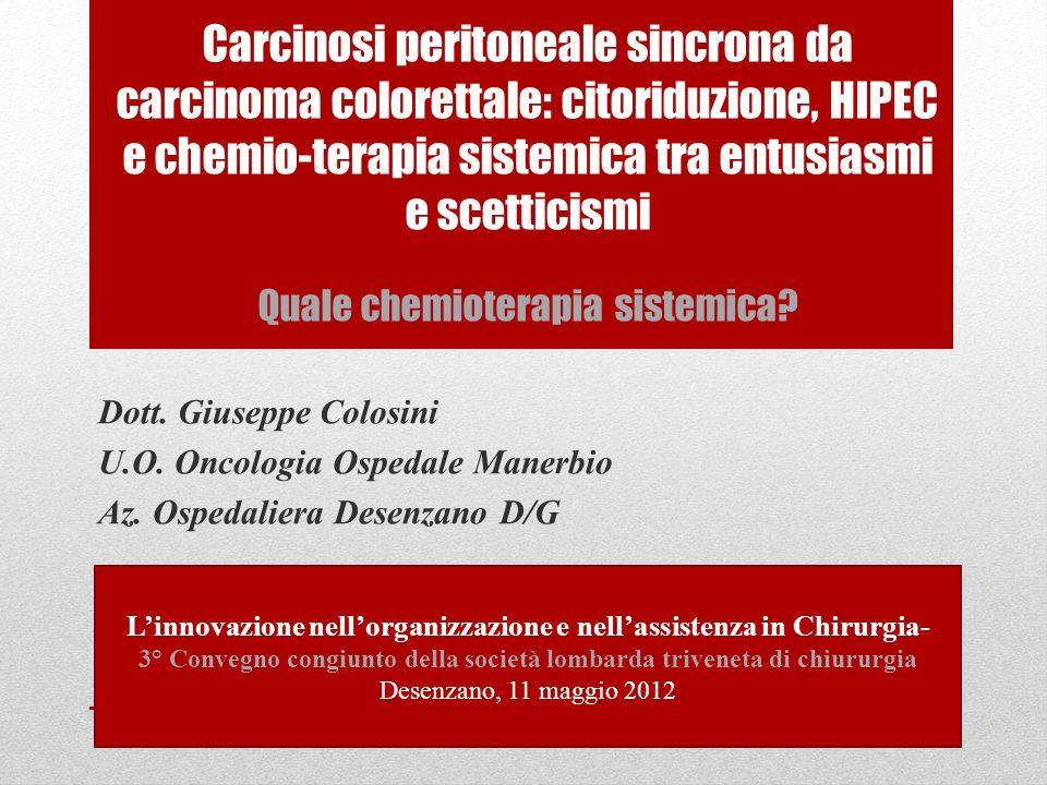 Carcinosi peritoneale sincrona da carcinoma colorettale: citoriduzione, HIPEC e chemio-terapia sistemica tra entusiasmi e scetticismi Quale chemioterapia sistemica