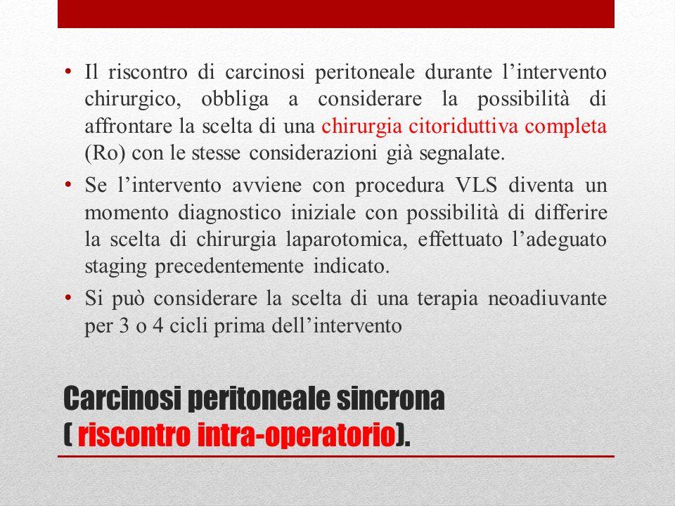 Carcinosi peritoneale sincrona ( riscontro intra-operatorio).