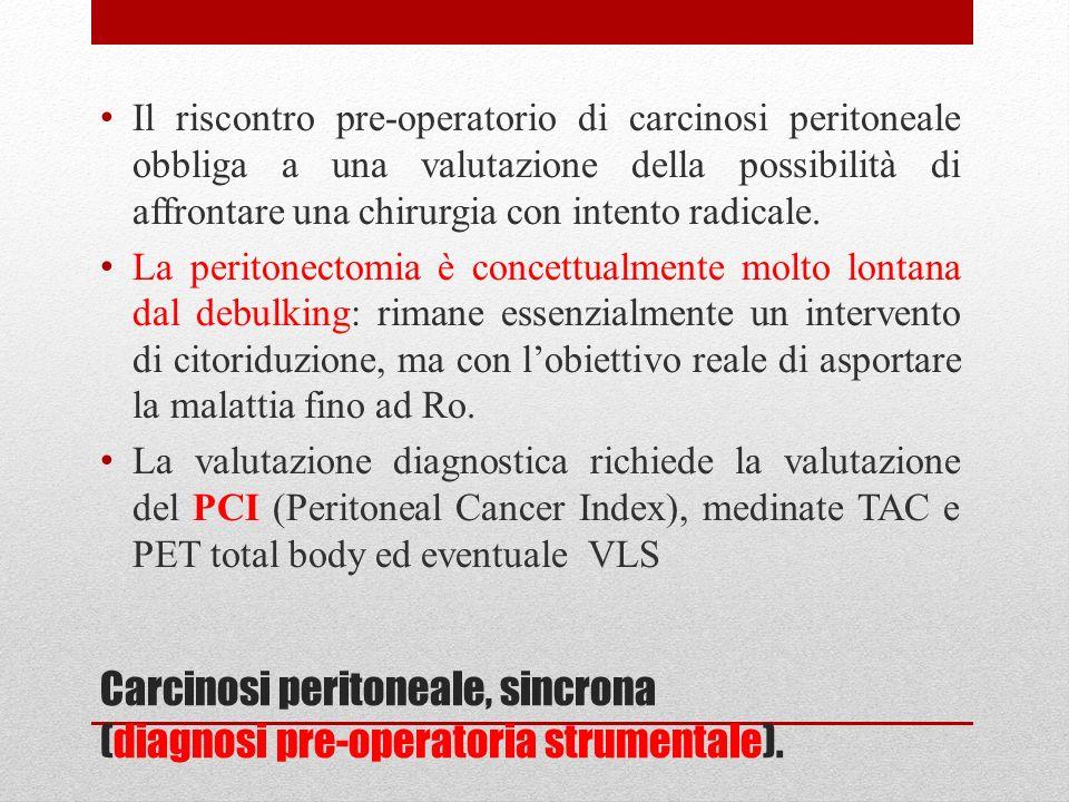 Carcinosi peritoneale, sincrona (diagnosi pre-operatoria strumentale).