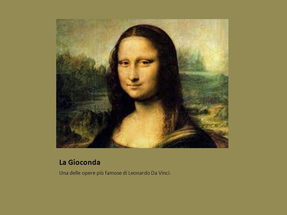 La Gioconda Una delle opere più famose di Leonardo Da Vinci.
