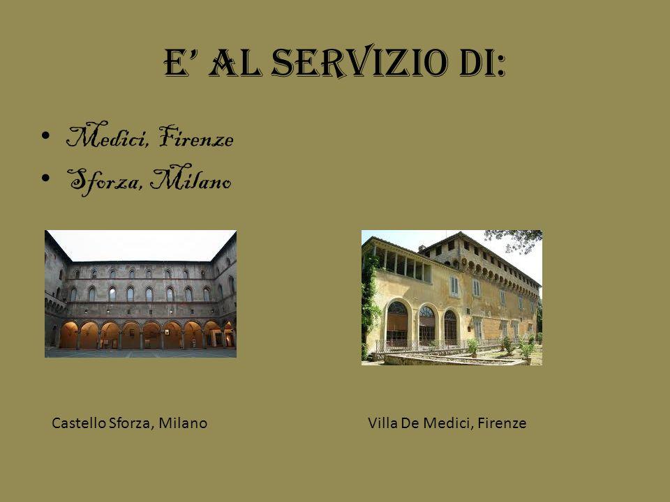 E' al servizio di: Medici, Firenze Sforza, Milano