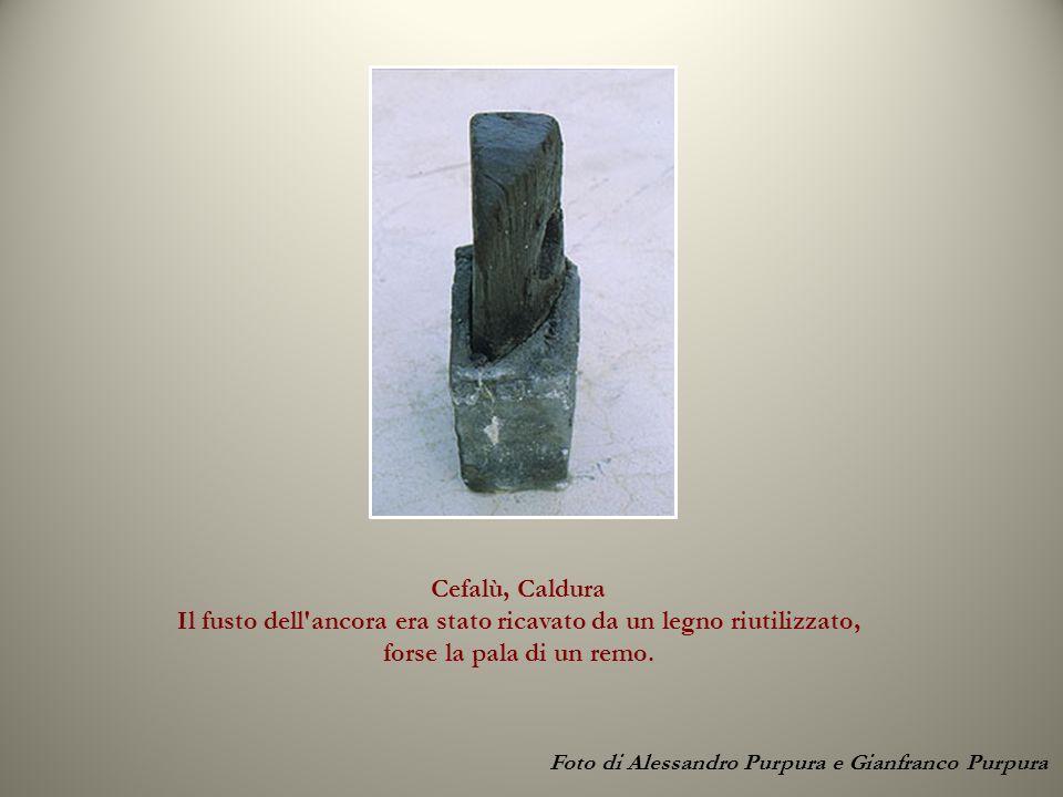 Cefalù, Caldura Il fusto dell ancora era stato ricavato da un legno riutilizzato, forse la pala di un remo.