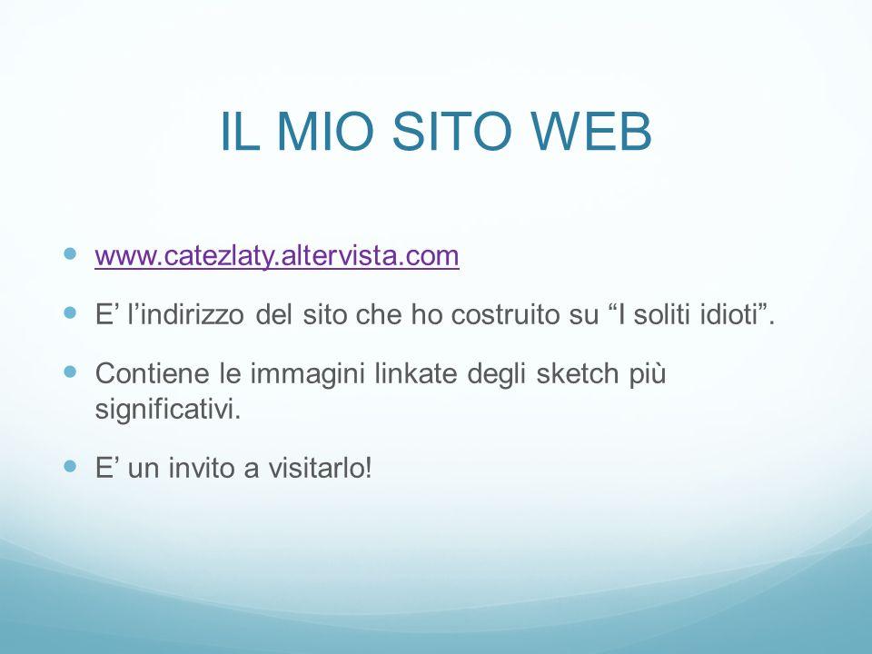 IL MIO SITO WEB www.catezlaty.altervista.com. E' l'indirizzo del sito che ho costruito su I soliti idioti .