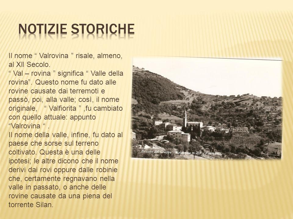 Notizie Storiche Il nome Valrovina risale, almeno, al Xll Secolo.