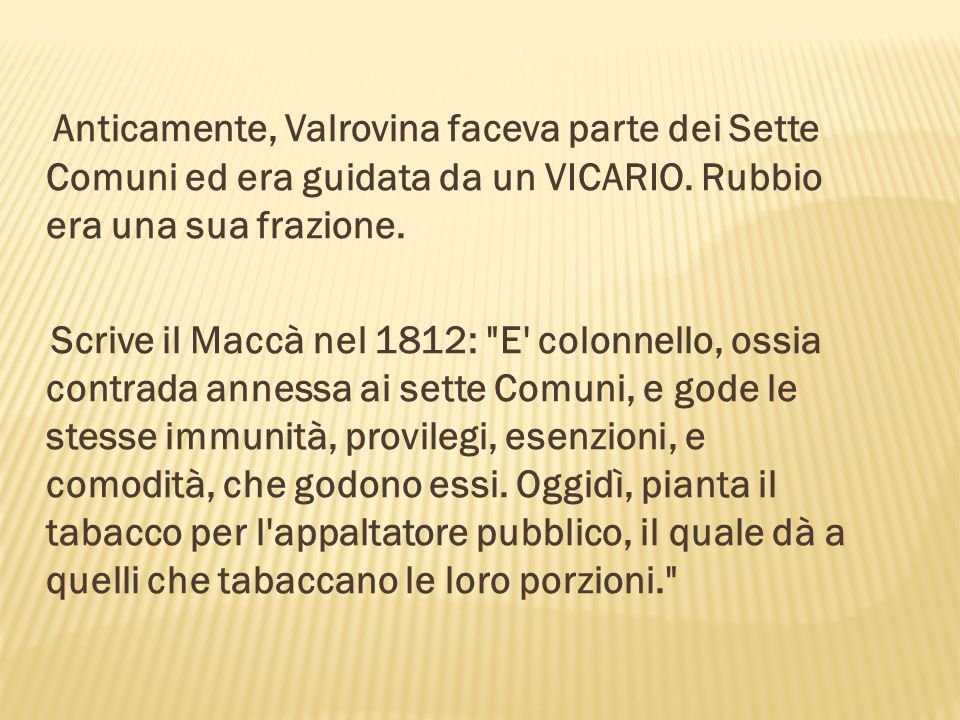 Anticamente, Valrovina faceva parte dei Sette Comuni ed era guidata da un VICARIO. Rubbio era una sua frazione.