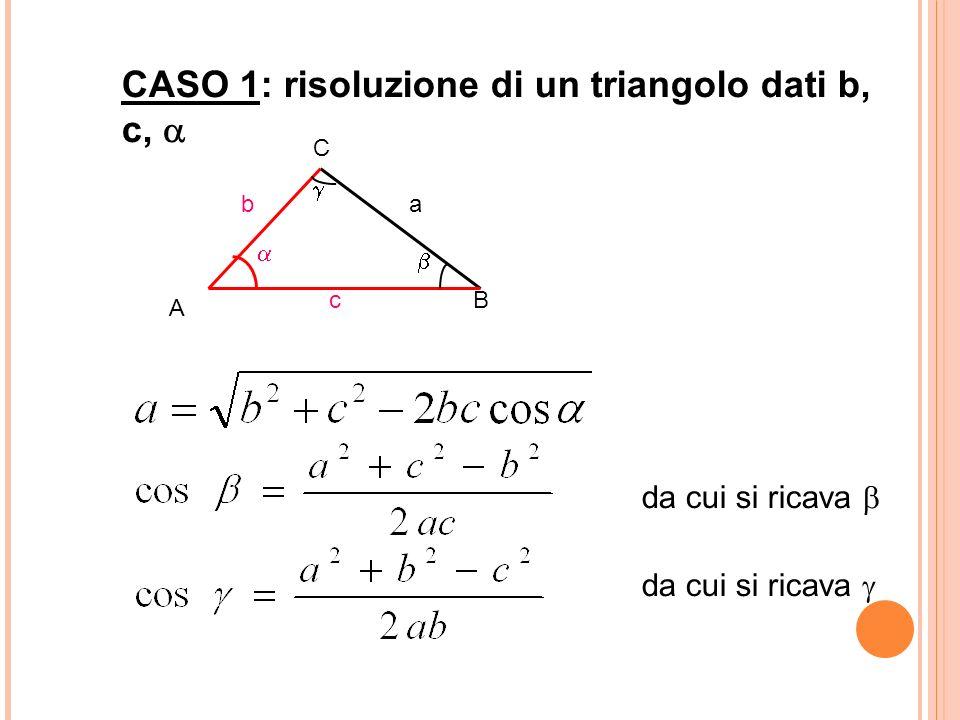 CASO 1: risoluzione di un triangolo dati b, c, 