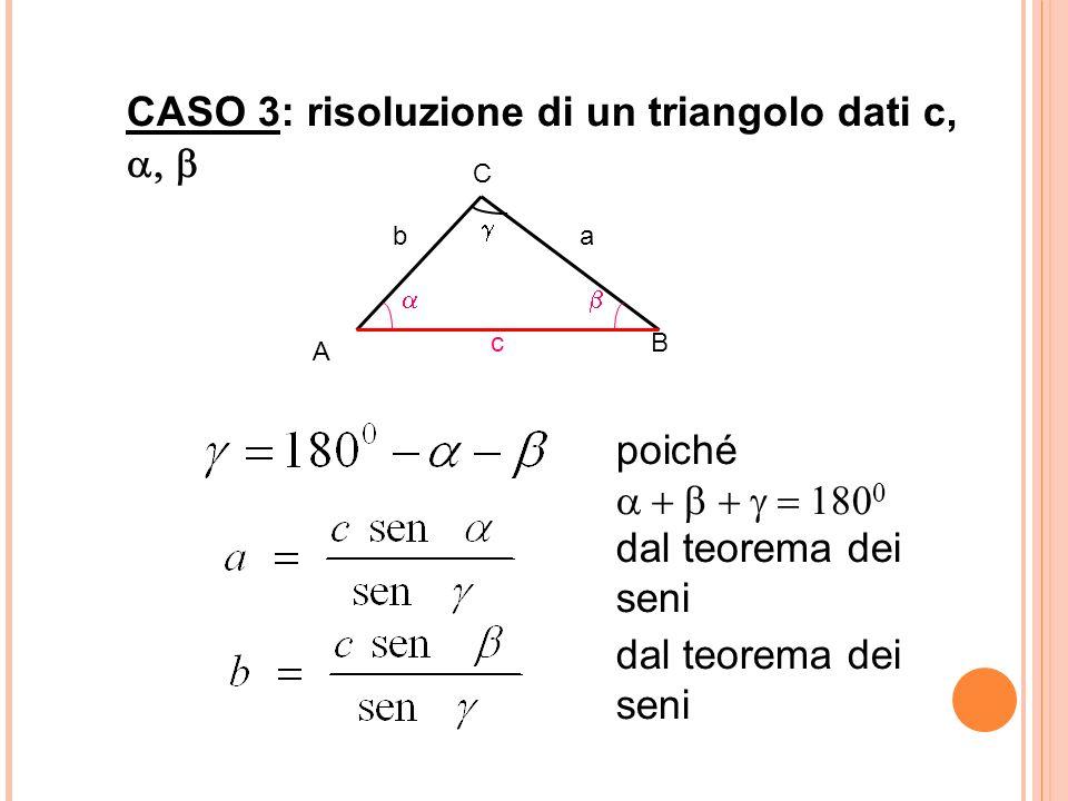 CASO 3: risoluzione di un triangolo dati c, 