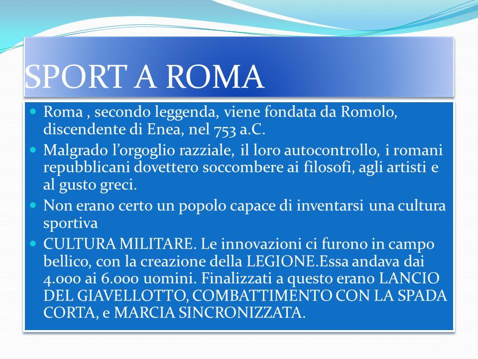 SPORT A ROMA Roma , secondo leggenda, viene fondata da Romolo, discendente di Enea, nel 753 a.C.