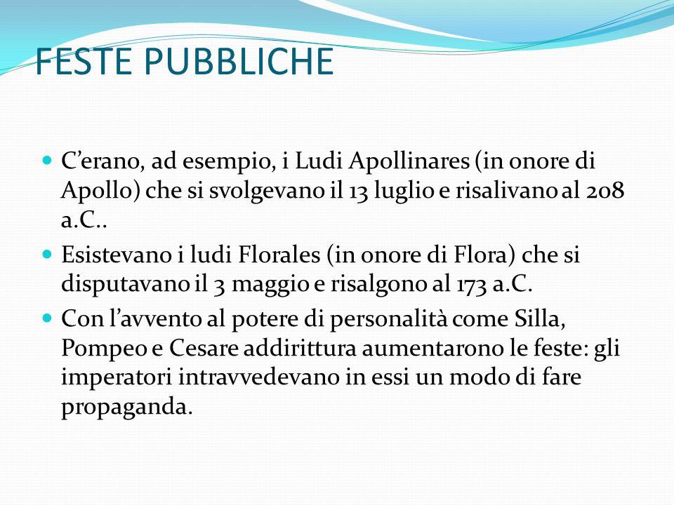 FESTE PUBBLICHE C'erano, ad esempio, i Ludi Apollinares (in onore di Apollo) che si svolgevano il 13 luglio e risalivano al 208 a.C..