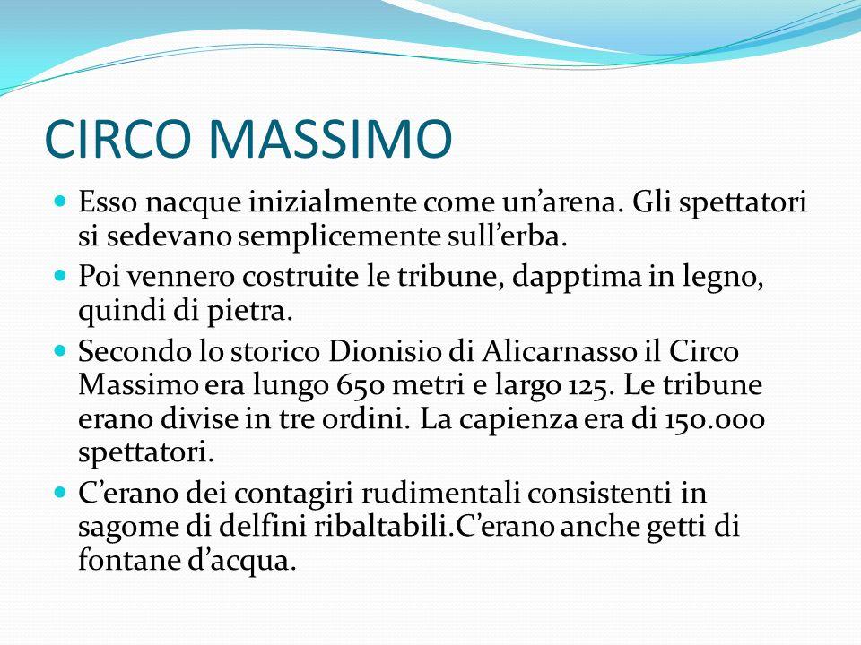 CIRCO MASSIMO Esso nacque inizialmente come un'arena. Gli spettatori si sedevano semplicemente sull'erba.