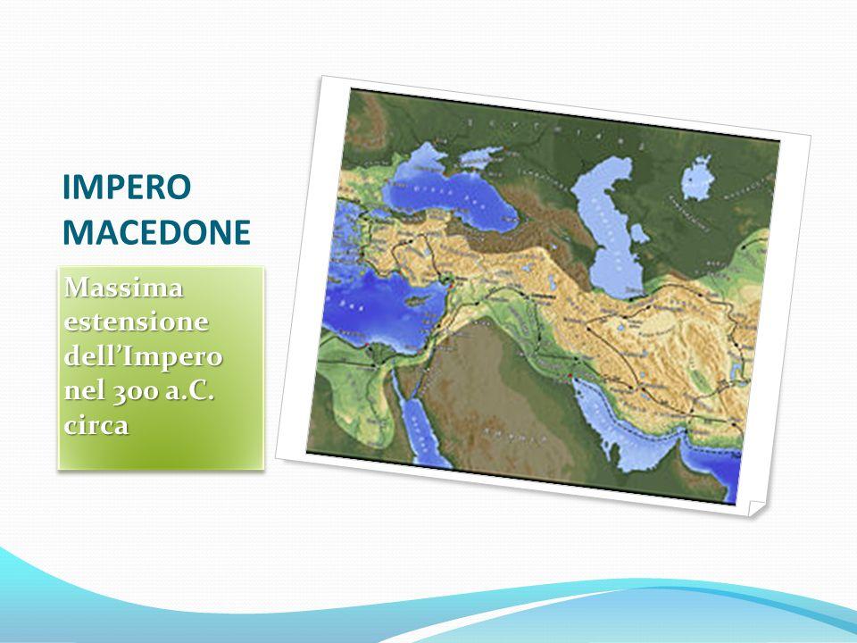 IMPERO MACEDONE Massima estensione dell'Impero nel 300 a.C. circa