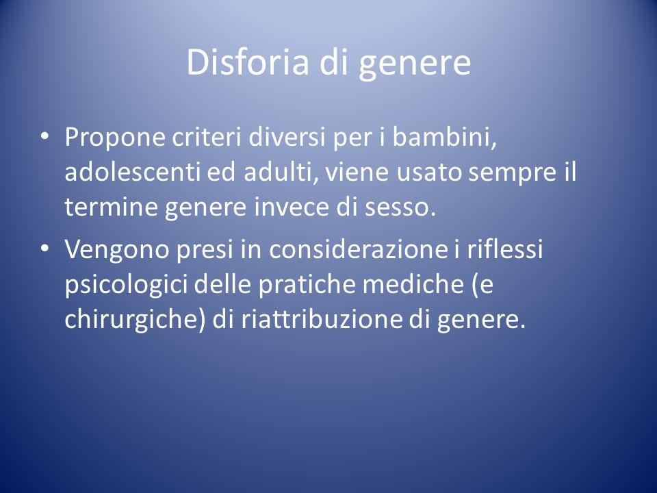 Disforia di genere Propone criteri diversi per i bambini, adolescenti ed adulti, viene usato sempre il termine genere invece di sesso.
