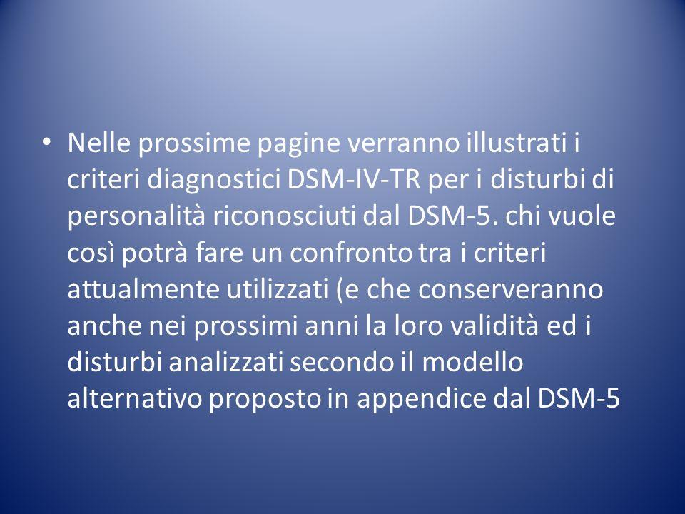 Nelle prossime pagine verranno illustrati i criteri diagnostici DSM-IV-TR per i disturbi di personalità riconosciuti dal DSM-5.