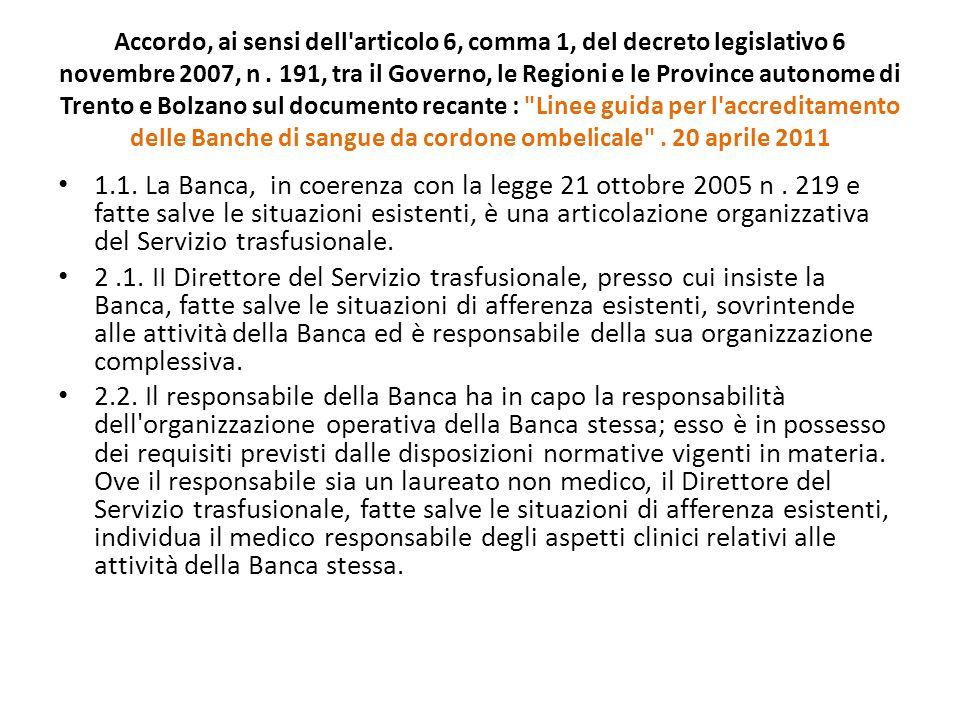Accordo, ai sensi dell articolo 6, comma 1, del decreto legislativo 6 novembre 2007, n . 191, tra il Governo, le Regioni e le Province autonome di Trento e Bolzano sul documento recante : Linee guida per l accreditamento delle Banche di sangue da cordone ombelicale . 20 aprile 2011