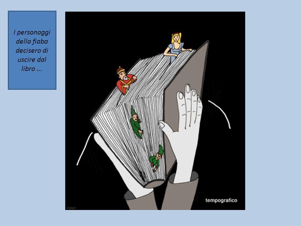 I personaggi della fiaba decisero di uscire dal libro ...
