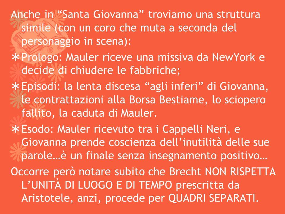 Anche in Santa Giovanna troviamo una struttura simile (con un coro che muta a seconda del personaggio in scena):