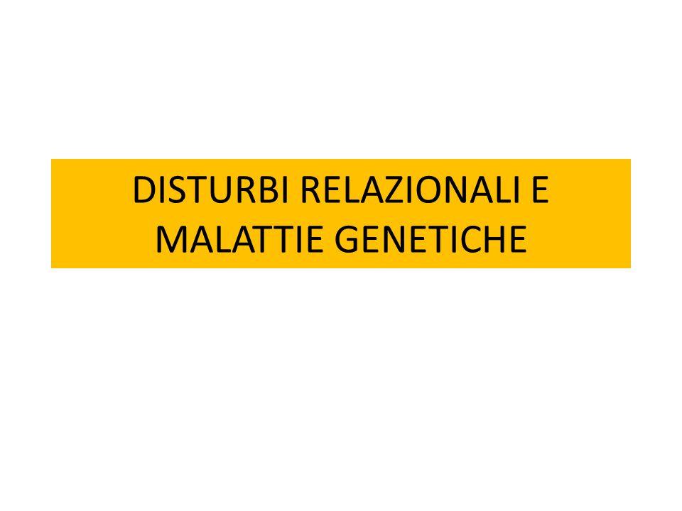 DISTURBI RELAZIONALI E MALATTIE GENETICHE