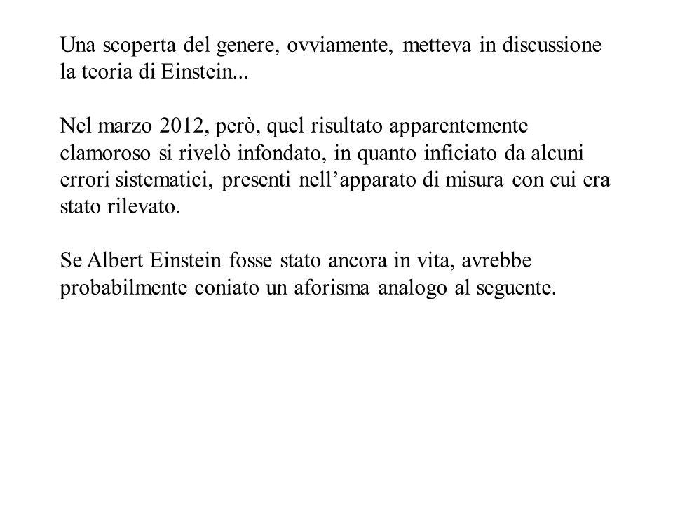 Una scoperta del genere, ovviamente, metteva in discussione la teoria di Einstein...