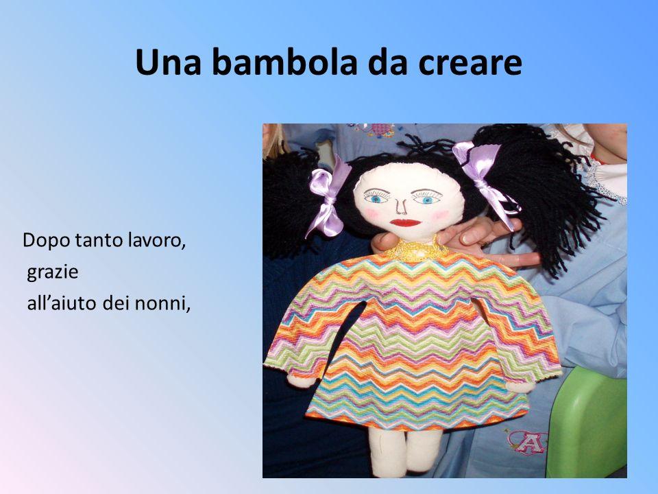 Una bambola da creare Dopo tanto lavoro, grazie all'aiuto dei nonni,
