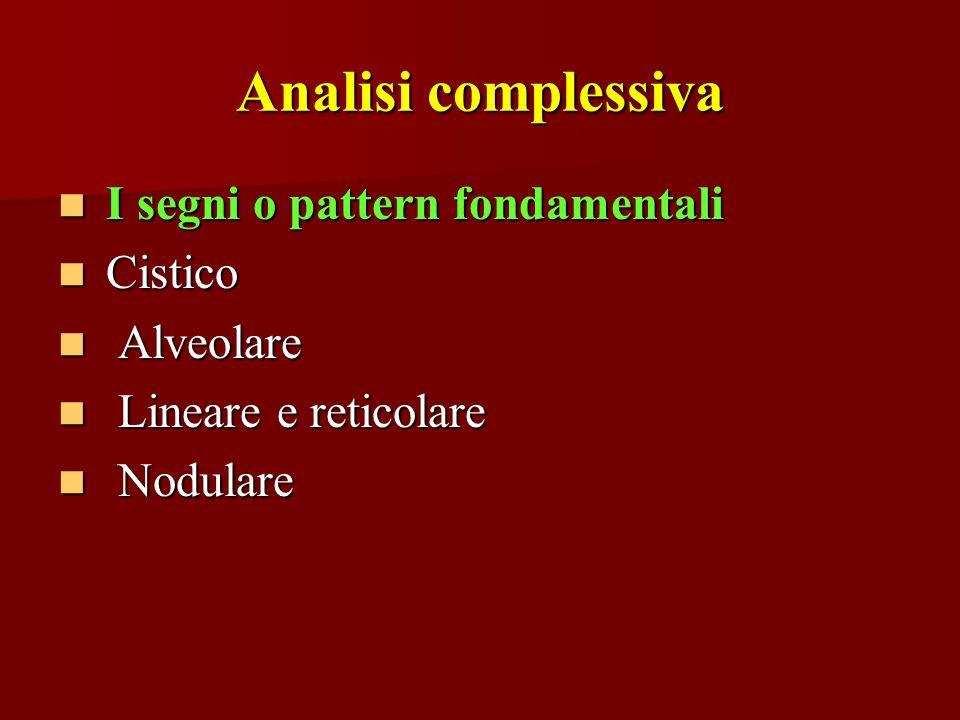 Analisi complessiva I segni o pattern fondamentali Cistico Alveolare