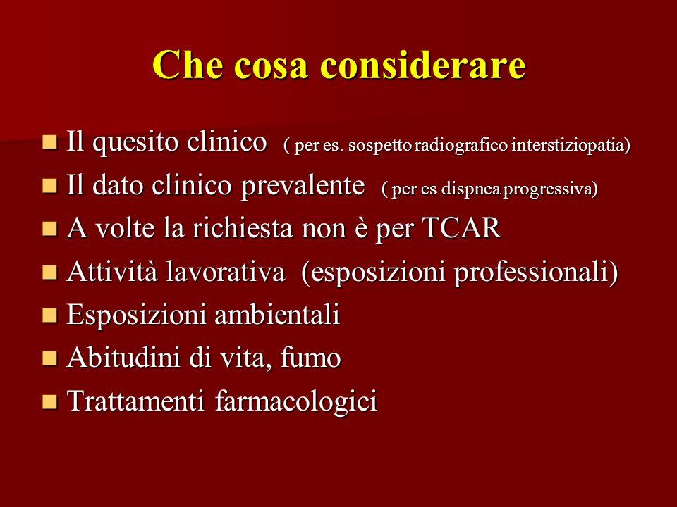 Che cosa considerare Il quesito clinico ( per es. sospetto radiografico interstiziopatia) Il dato clinico prevalente ( per es dispnea progressiva)