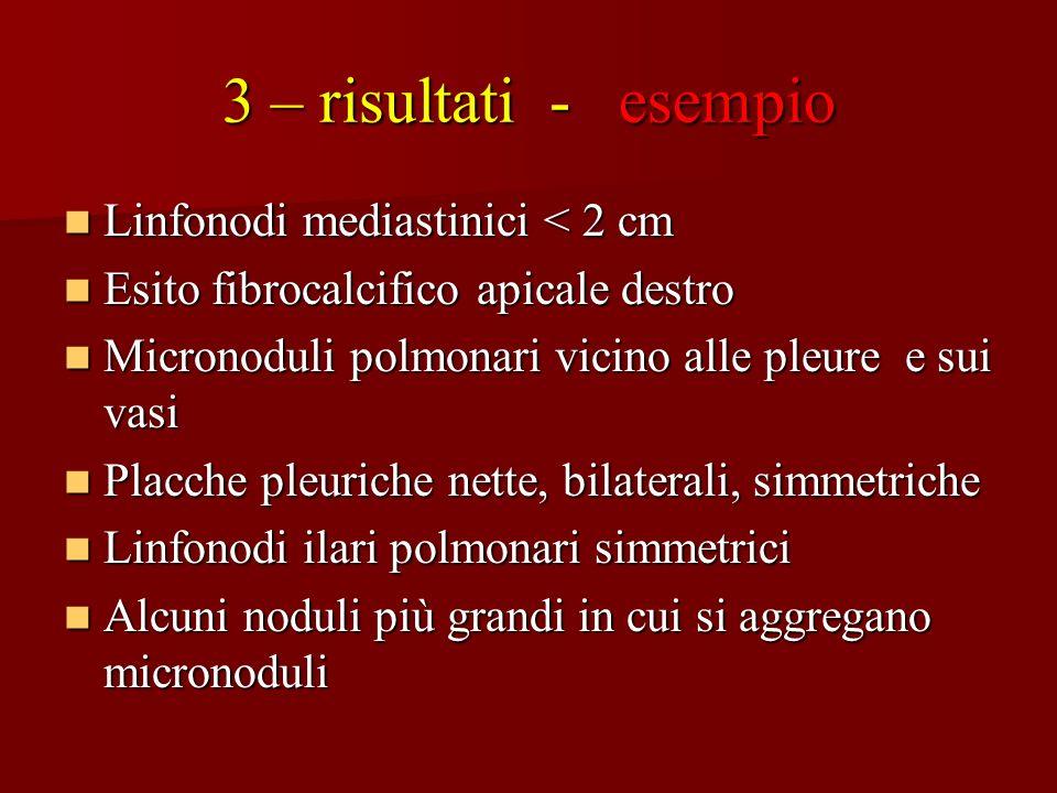 3 – risultati - esempio Linfonodi mediastinici < 2 cm