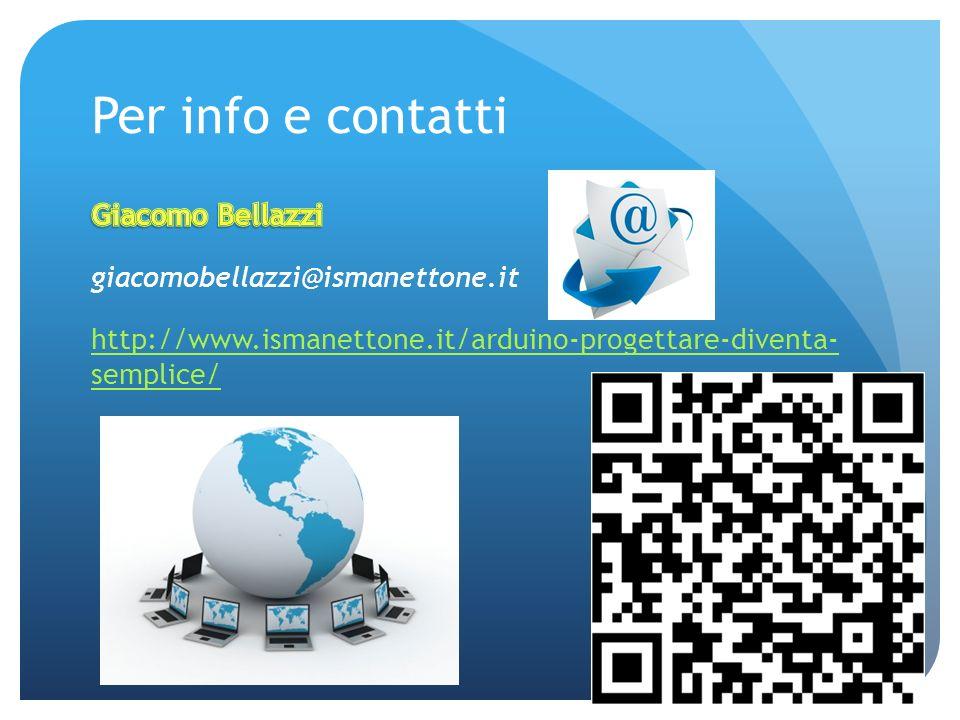 Per info e contatti Giacomo Bellazzi giacomobellazzi@ismanettone.it http://www.ismanettone.it/arduino-progettare-diventa- semplice/