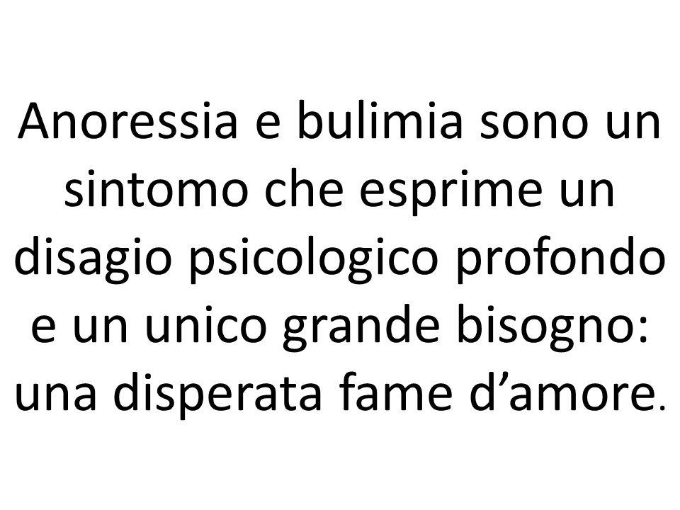 Anoressia e bulimia sono un sintomo che esprime un disagio psicologico profondo e un unico grande bisogno: una disperata fame d'amore.