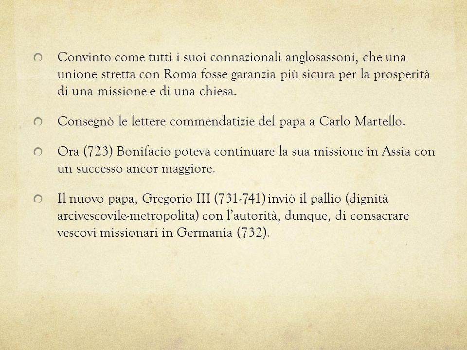 Convinto come tutti i suoi connazionali anglosassoni, che una unione stretta con Roma fosse garanzia più sicura per la prosperità di una missione e di una chiesa.