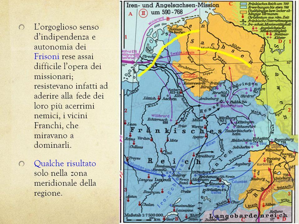 L'orgoglioso senso d'indipendenza e autonomia dei Frisoni rese assai difficile l'opera dei missionari; resistevano infatti ad aderire alla fede dei loro più acerrimi nemici, i vicini Franchi, che miravano a dominarli.