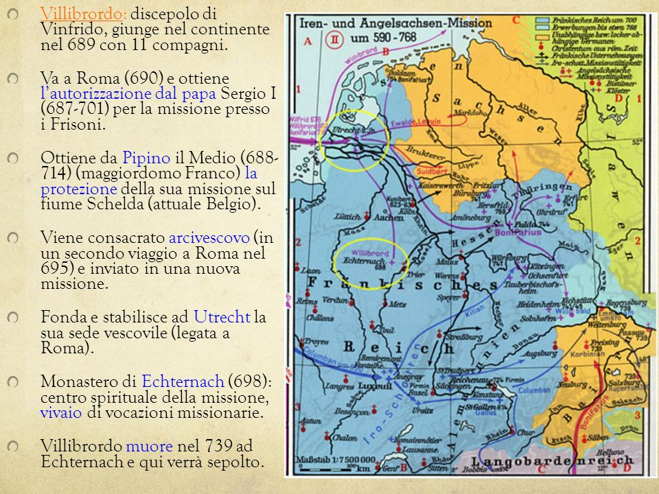 Villibrordo: discepolo di Vinfrido, giunge nel continente nel 689 con 11 compagni.