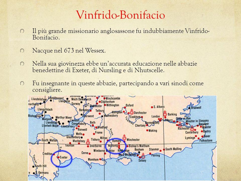 Vinfrido-Bonifacio Il più grande missionario anglosassone fu indubbiamente Vinfrido- Bonifacio. Nacque nel 673 nel Wessex.