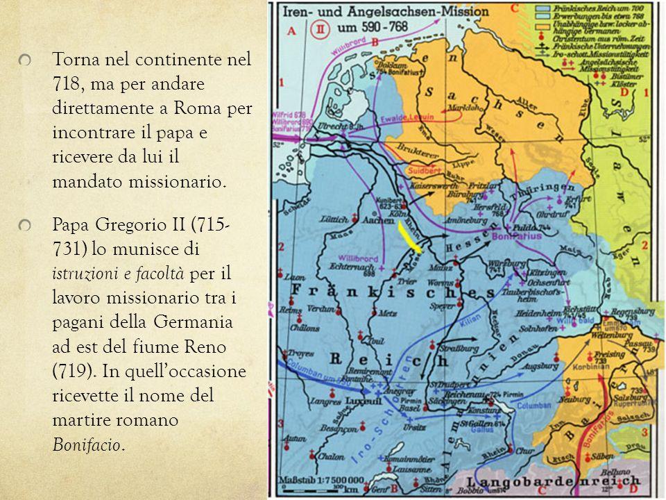 Torna nel continente nel 718, ma per andare direttamente a Roma per incontrare il papa e ricevere da lui il mandato missionario.