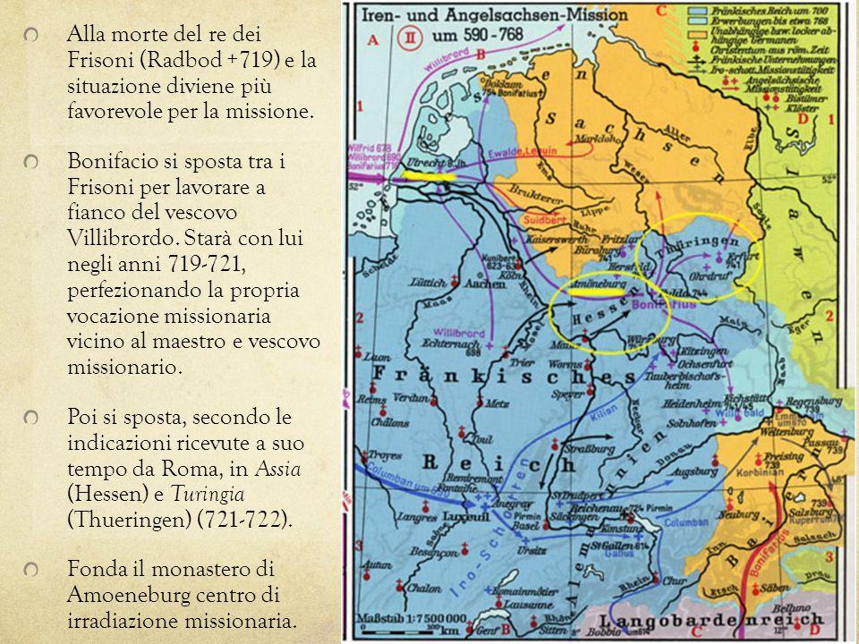 Alla morte del re dei Frisoni (Radbod +719) e la situazione diviene più favorevole per la missione.
