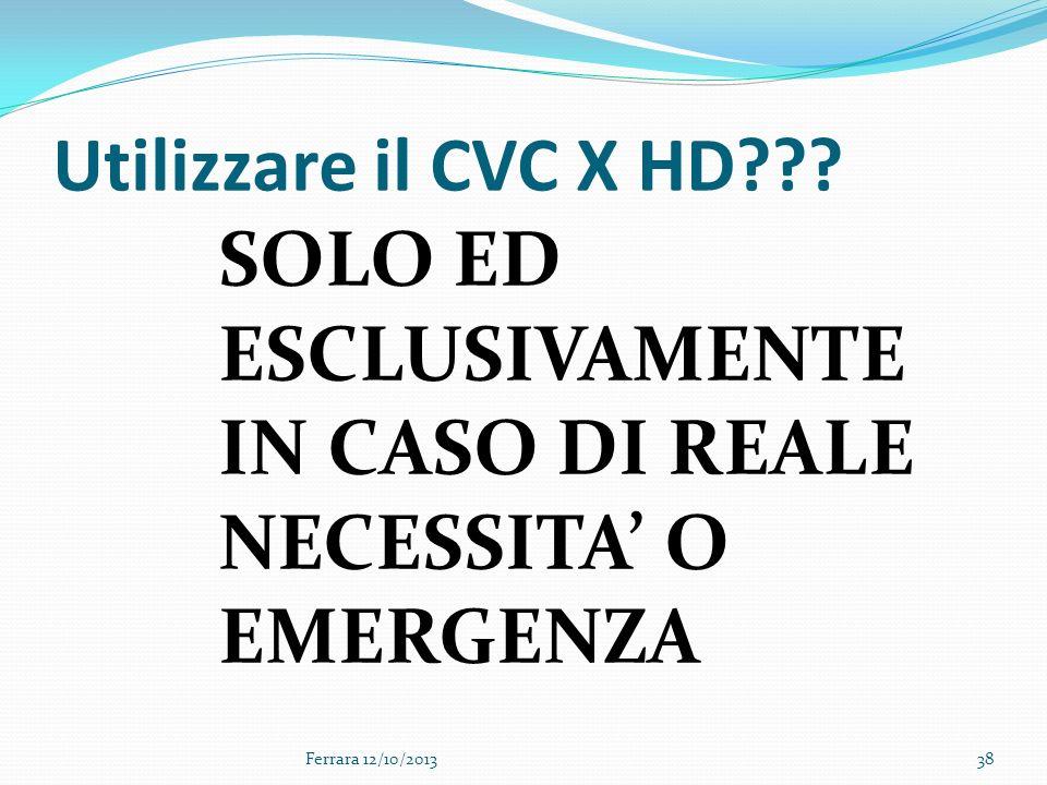 Utilizzare il CVC X HD SOLO ED ESCLUSIVAMENTE IN CASO DI REALE