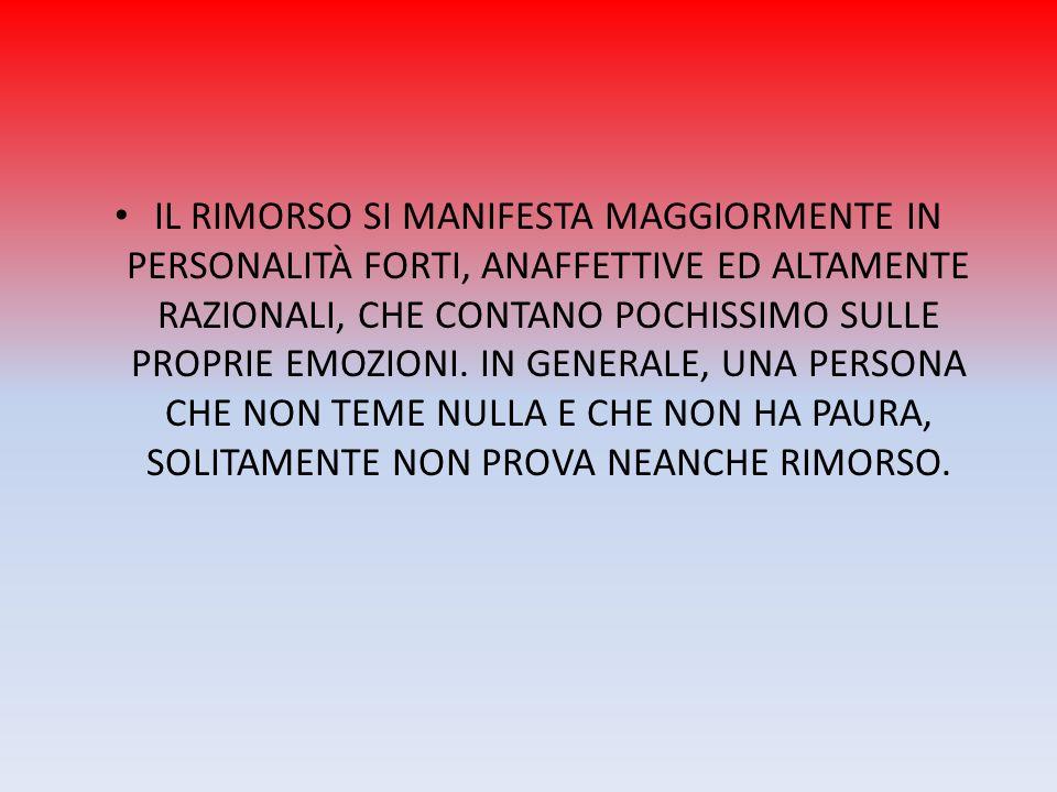 IL RIMORSO SI MANIFESTA MAGGIORMENTE IN PERSONALITÀ FORTI, ANAFFETTIVE ED ALTAMENTE RAZIONALI, CHE CONTANO POCHISSIMO SULLE PROPRIE EMOZIONI.