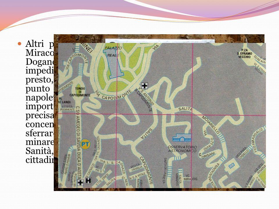 Altri punti strategici da controllare erano la zona dei Miracoli e dell'Orto Botanico, Piazza Carlo III e la Doganella; bisognava controllare questi luoghi per impedire ai Tedeschi l'accesso alle strade provinciali.