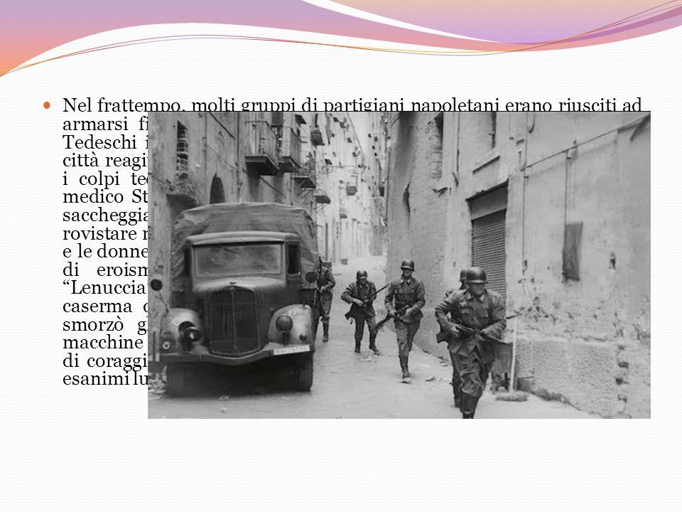 Nel frattempo, molti gruppi di partigiani napoletani erano riusciti ad armarsi fino ai denti.