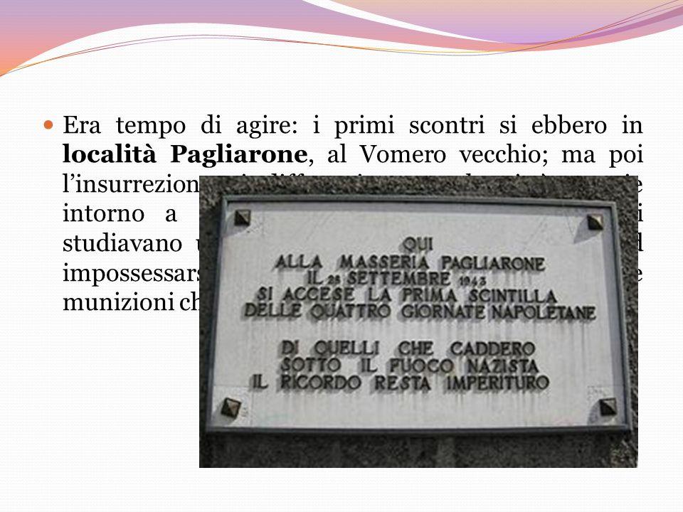 Era tempo di agire: i primi scontri si ebbero in località Pagliarone, al Vomero vecchio; ma poi l'insurrezione si diffuse in tutta la città, specie intorno a Castel Sant'Elmo, dove i napoletani studiavano un sistema per entrare nel castello ed impossessarsi dell'enorme quantità di armi e munizioni che vi era custodita.
