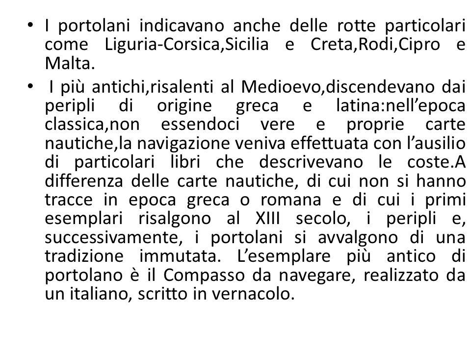 I portolani indicavano anche delle rotte particolari come Liguria-Corsica,Sicilia e Creta,Rodi,Cipro e Malta.