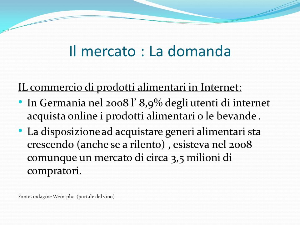 Il mercato : La domanda IL commercio di prodotti alimentari in Internet: