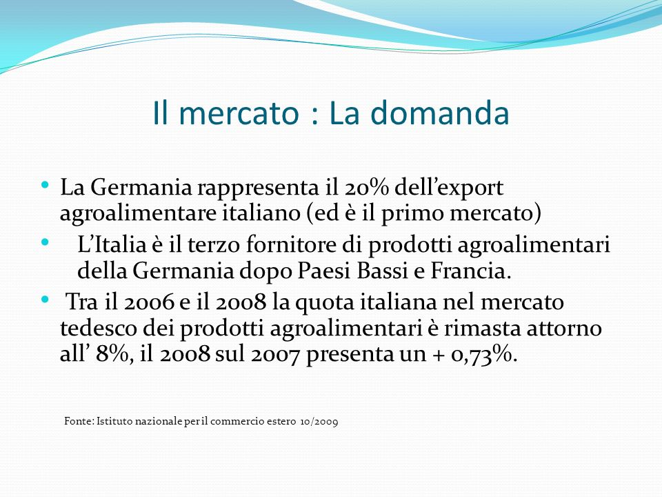 Il mercato : La domanda La Germania rappresenta il 20% dell'export agroalimentare italiano (ed è il primo mercato)