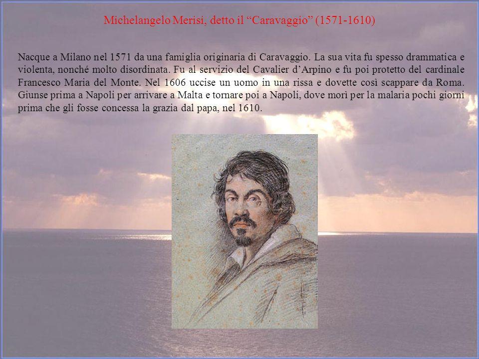 Michelangelo Merisi, detto il Caravaggio (1571-1610)