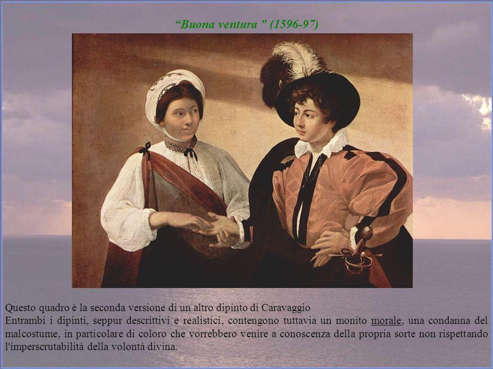 Buona ventura (1596-97) Questo quadro è la seconda versione di un altro dipinto di Caravaggio.