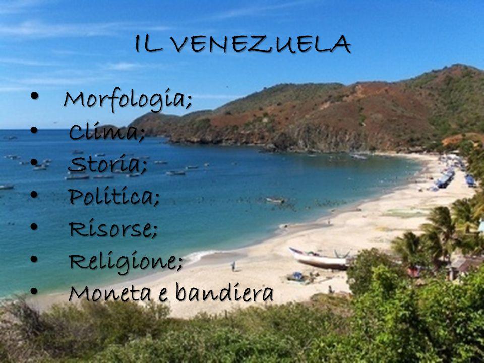 IL VENEZUELA Morfologia; Clima; Storia; Politica; Risorse; Religione;