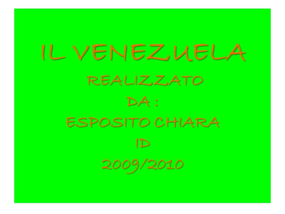 IL VENEZUELA REALIZZATO DA : ESPOSITO CHIARA ID 2009/2010