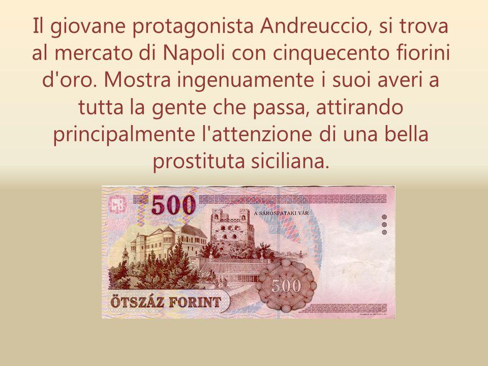 Il giovane protagonista Andreuccio, si trova al mercato di Napoli con cinquecento fiorini d oro.